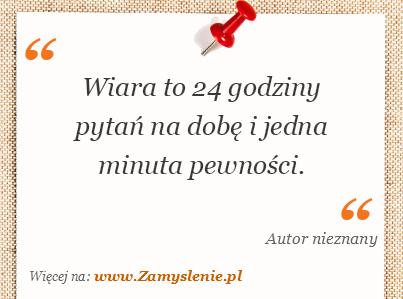 Obraz / mem do cytatu: Wiara to 24 godziny pytań na dobę i jedna minuta pewności.