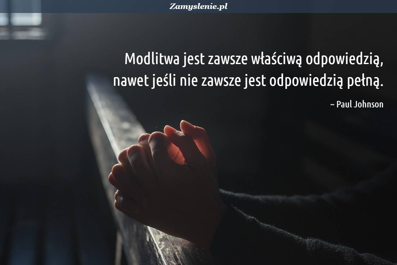 Obraz / mem do cytatu: Modlitwa jest zawsze właściwą odpowiedzią, nawet jeśli nie zawsze jest odpowiedzią pełną.