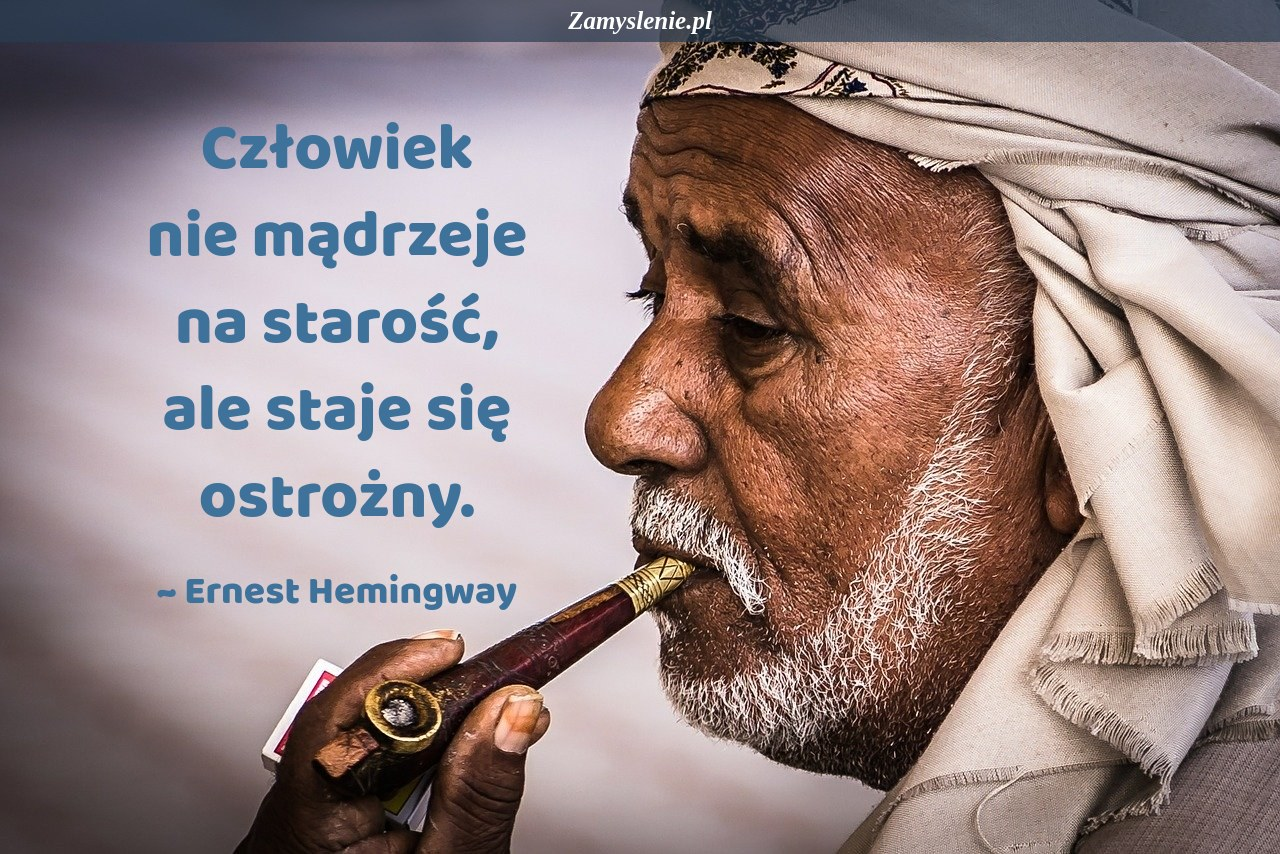 Obraz / mem do cytatu: Człowiek nie mądrzeje na starość, ale staje się ostrożny.