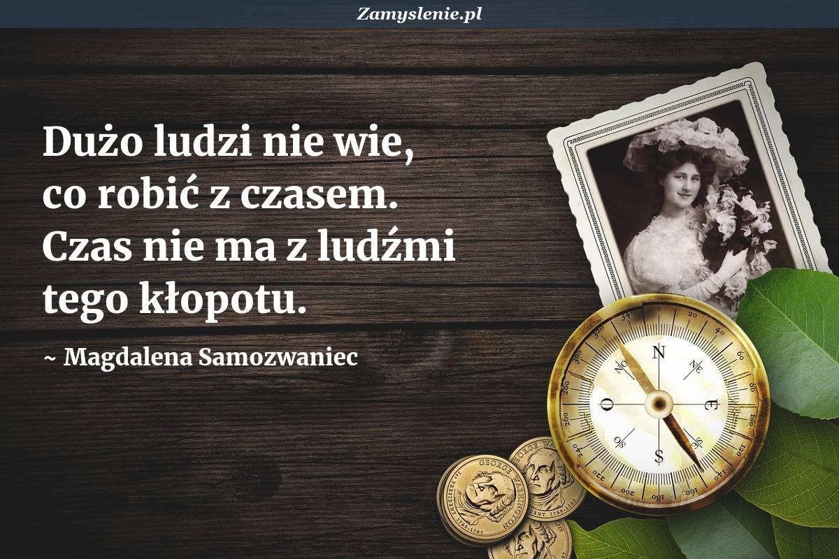 Obraz / mem do cytatu: Dużo ludzi nie wie, co robić z czasem. Czas nie ma z ludźmi tego kłopotu.