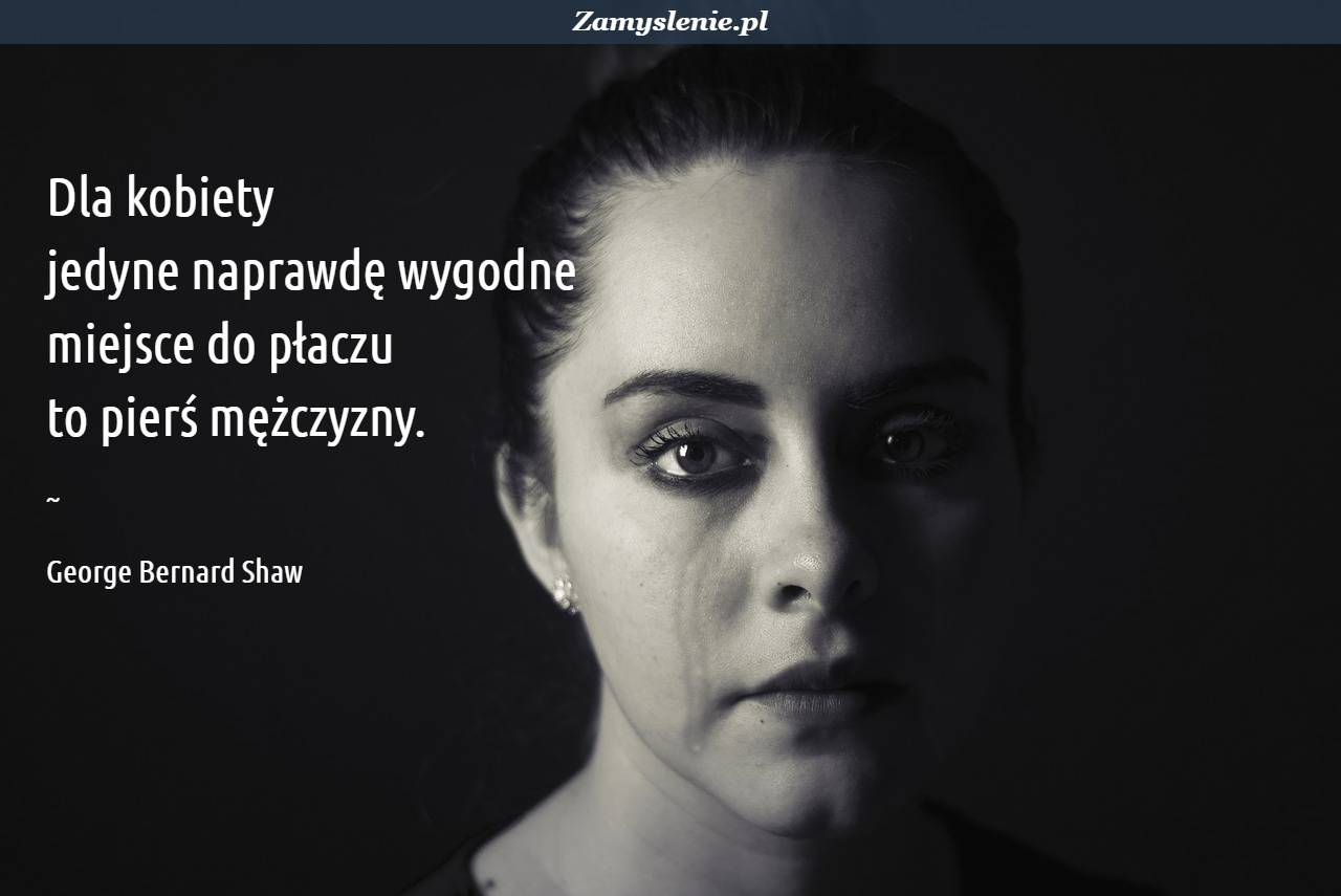 Obraz / mem do cytatu: Dla kobiety jedyne naprawdę wygodne miejsce do płaczu to pierś mężczyzny.