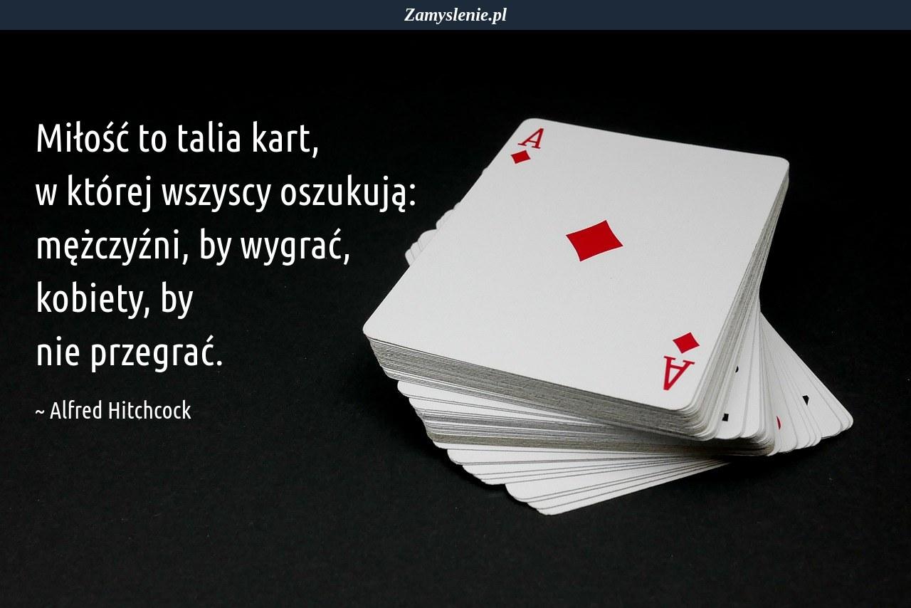 Obraz / mem do cytatu: Miłość to talia kart, w której wszyscy oszukują: mężczyźni, by wygrać, kobiety, by nie przegrać.