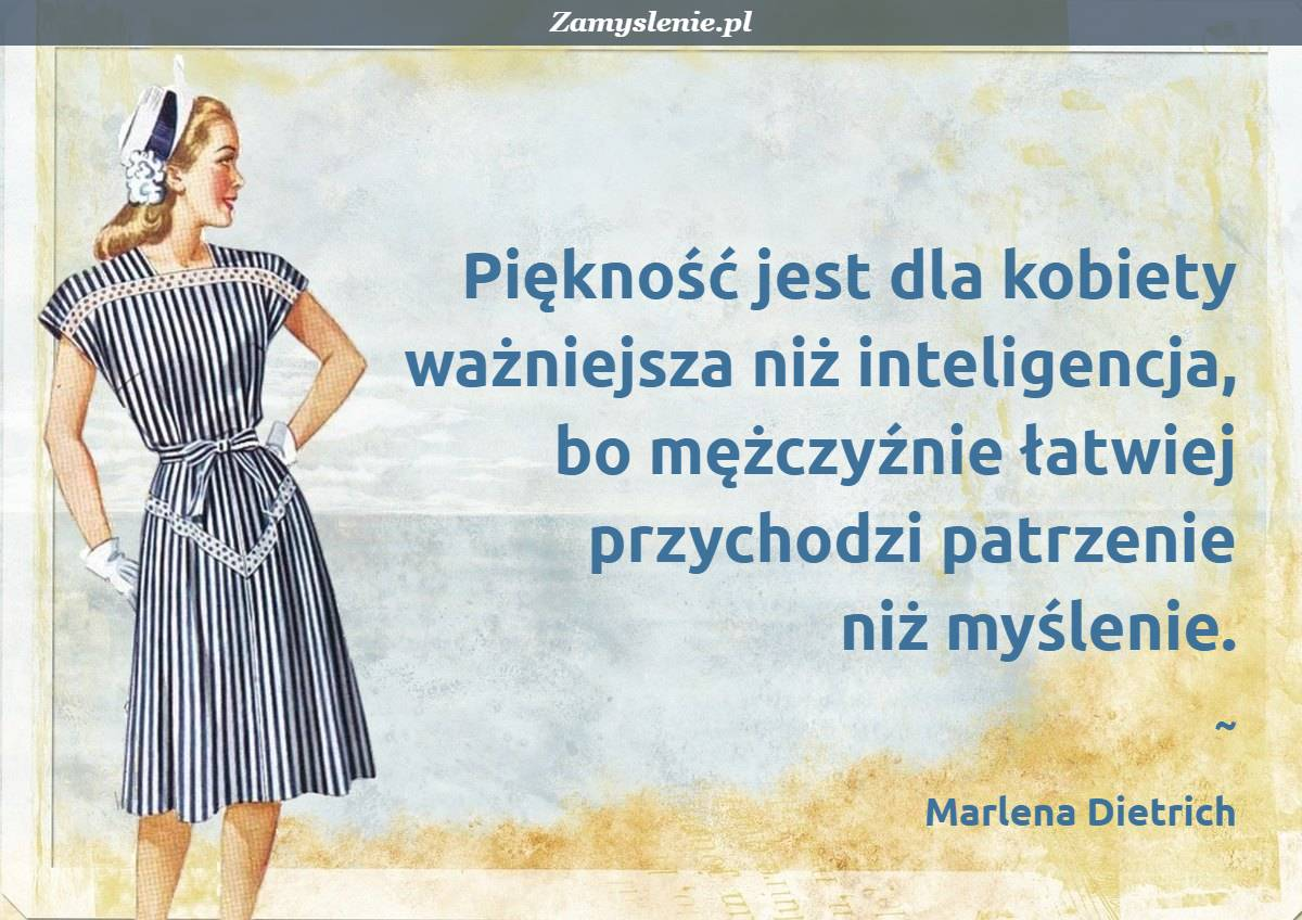 Obraz / mem do cytatu: Piękność jest dla kobiety ważniejsza niż inteligencja, bo mężczyźnie łatwiej przychodzi patrzenie niż myślenie.