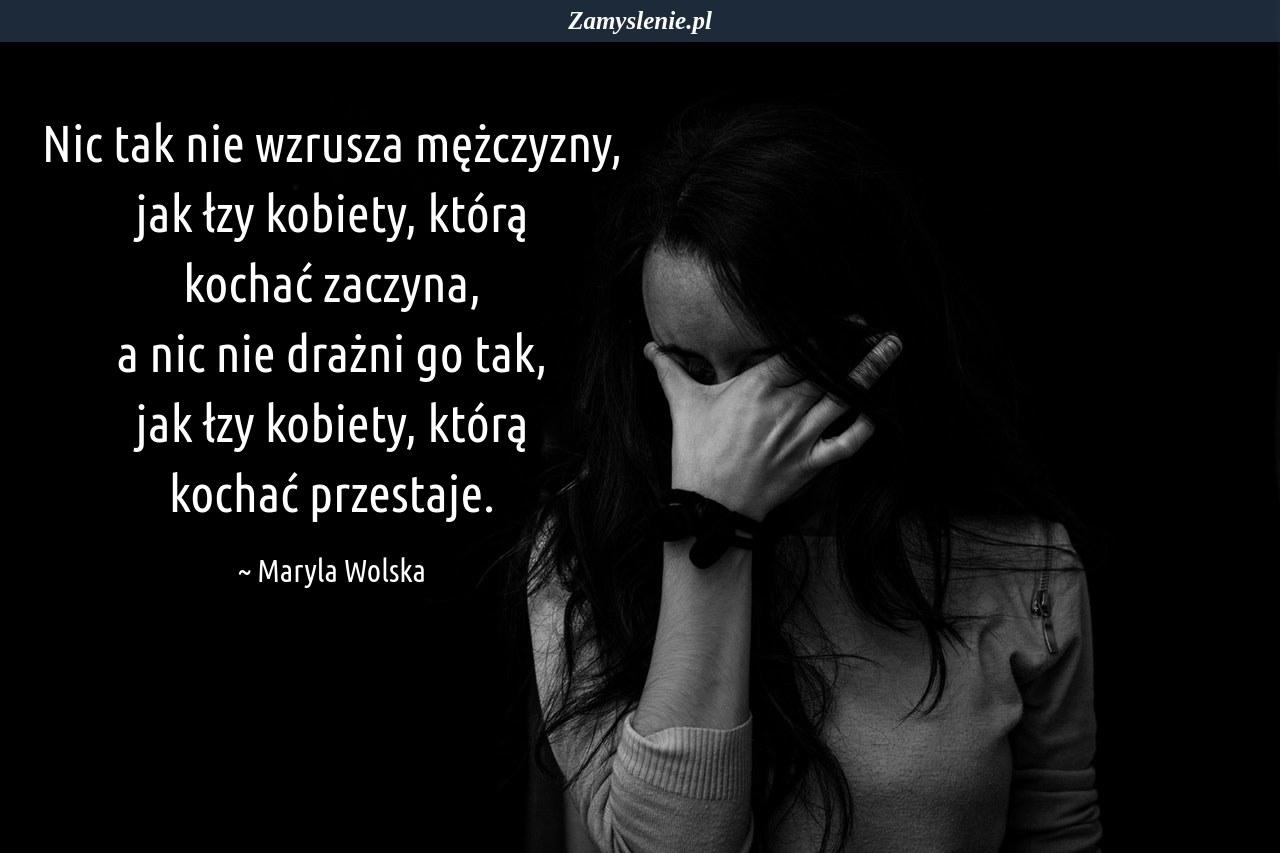Obraz / mem do cytatu: Nic tak nie wzrusza mężczyzny, jak łzy kobiety, którą kochać zaczyna, a nic nie drażni go tak, jak łzy kobiety, którą kochać przestaje.