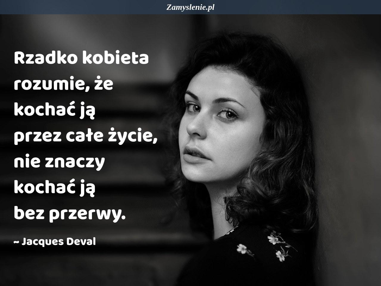 Obraz / mem do cytatu: Rzadko kobieta rozumie, że kochać ją przez całe życie, nie znaczy kochać ją bez przerwy.