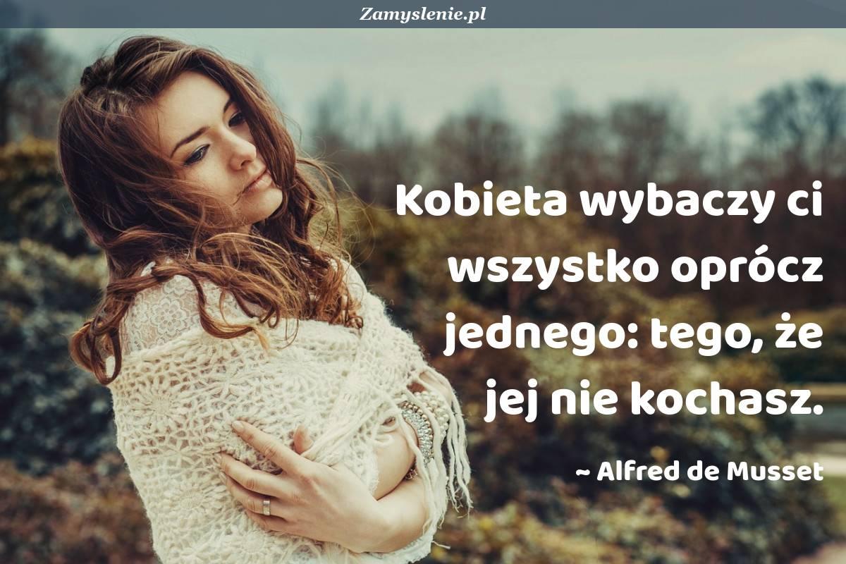 Obraz / mem do cytatu: Kobieta wybaczy ci wszystko oprócz jednego: tego, że jej nie kochasz.
