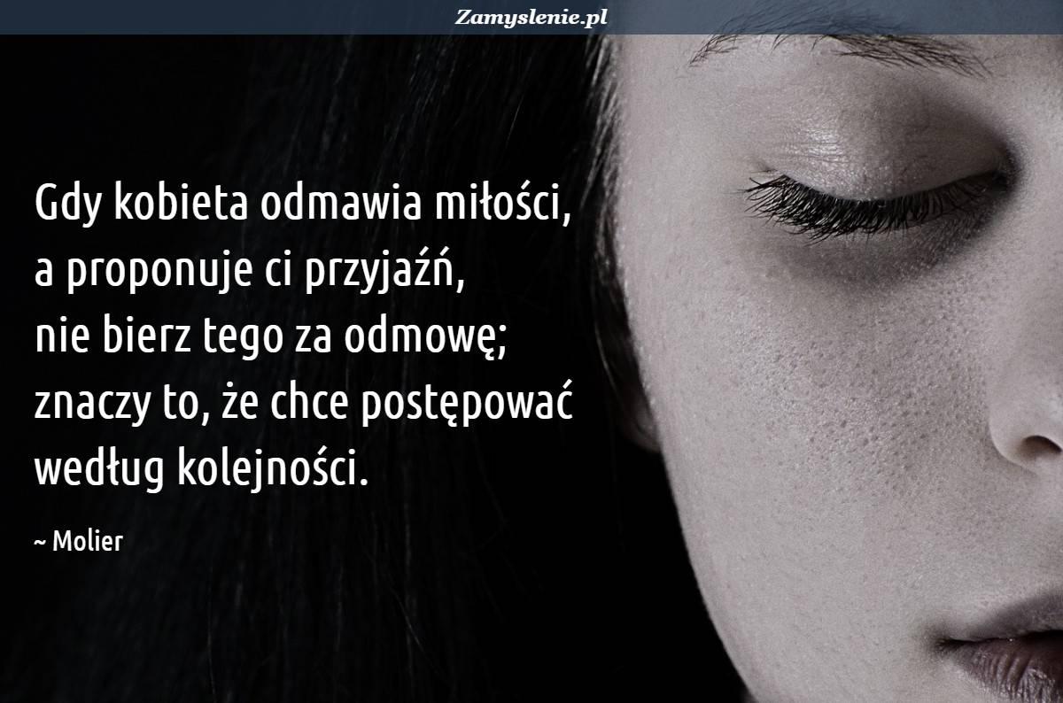 Obraz / mem do cytatu: Gdy kobieta odmawia miłości, a proponuje ci przyjaźń, nie bierz tego za odmowę; znaczy to, że chce postępować według kolejności.
