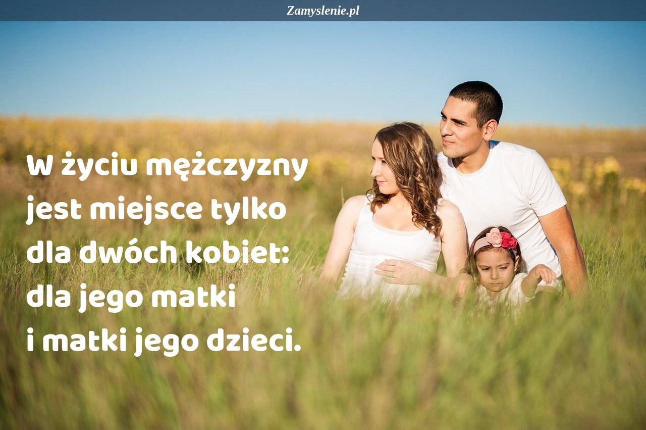 Obraz / mem do cytatu: W życiu mężczyzny jest miejsce tylko dla dwóch kobiet: dla jego matki i matki jego dzieci.