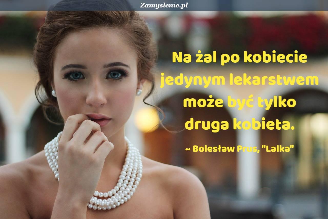 Obraz / mem do cytatu: Na żal po kobiecie jedynym lekarstwem może być tylko druga kobieta.