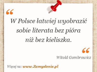 Obraz / mem do cytatu: W Polsce łatwiej wyobrazić sobie literata bez pióra niż bez kieliszka.