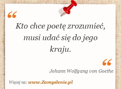Obraz / mem do cytatu: Kto chce poetę zrozumieć, musi udać się do jego kraju.
