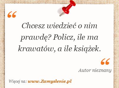 Obraz / mem do cytatu: Chcesz wiedzieć o nim prawdę? Policz, ile ma krawatów, a ile książek.