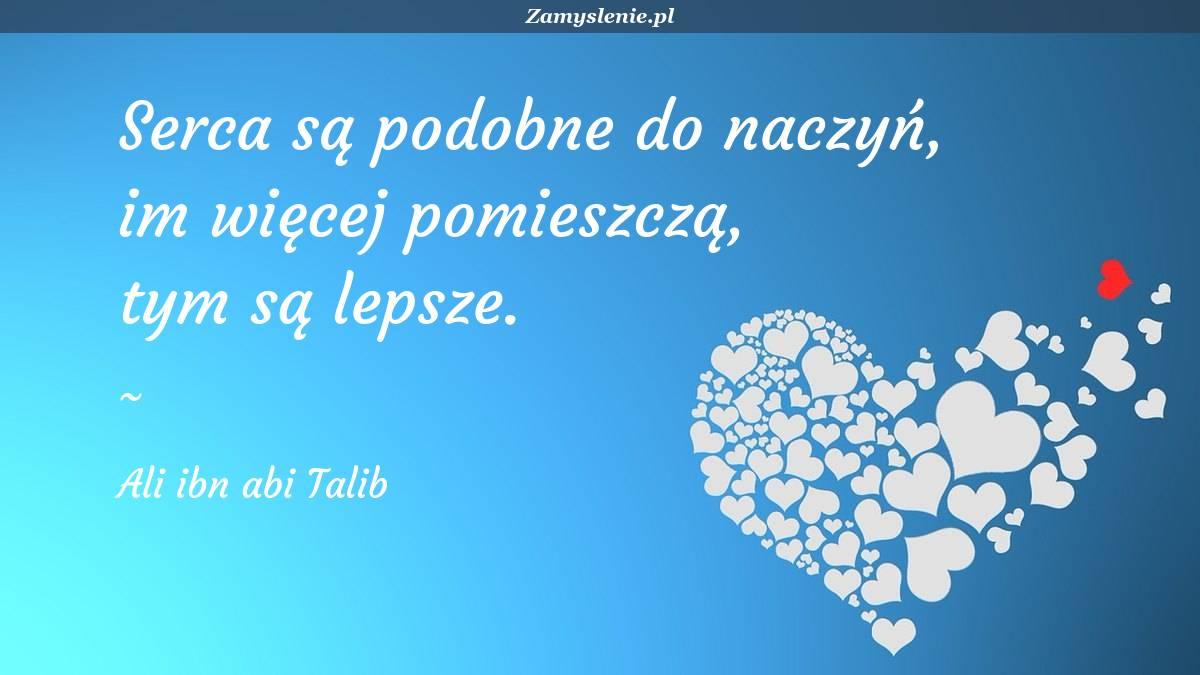 Obraz / mem do cytatu: Serca są podobne do naczyń, im więcej pomieszczą, tym są lepsze.