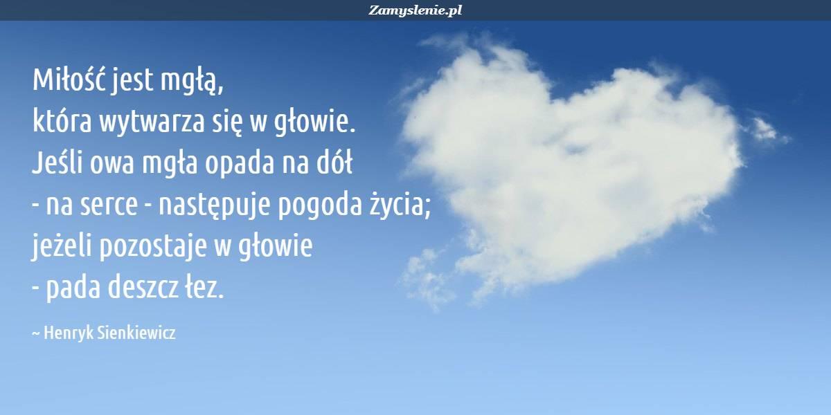 Obraz / mem do cytatu: Miłość jest mgłą, która wytwarza się w głowie. Jeśli owa mgła opada na dół - na serce - następuje pogoda życia; jeżeli pozostaje w głowie - pada deszcz łez.
