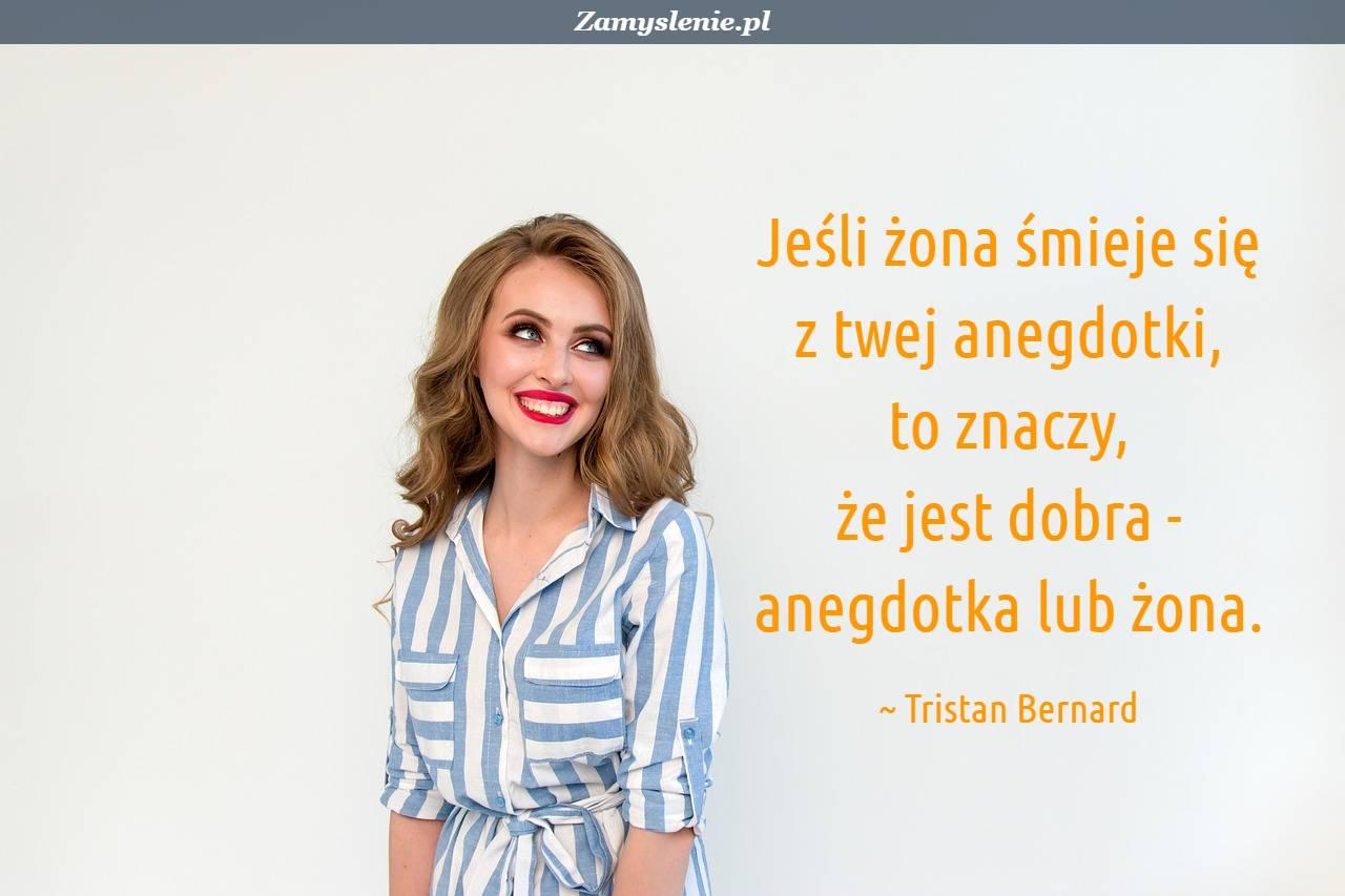 Obraz / mem do cytatu: Jeśli żona śmieje się z twej anegdotki, to znaczy, że jest dobra - anegdotka lub żona.
