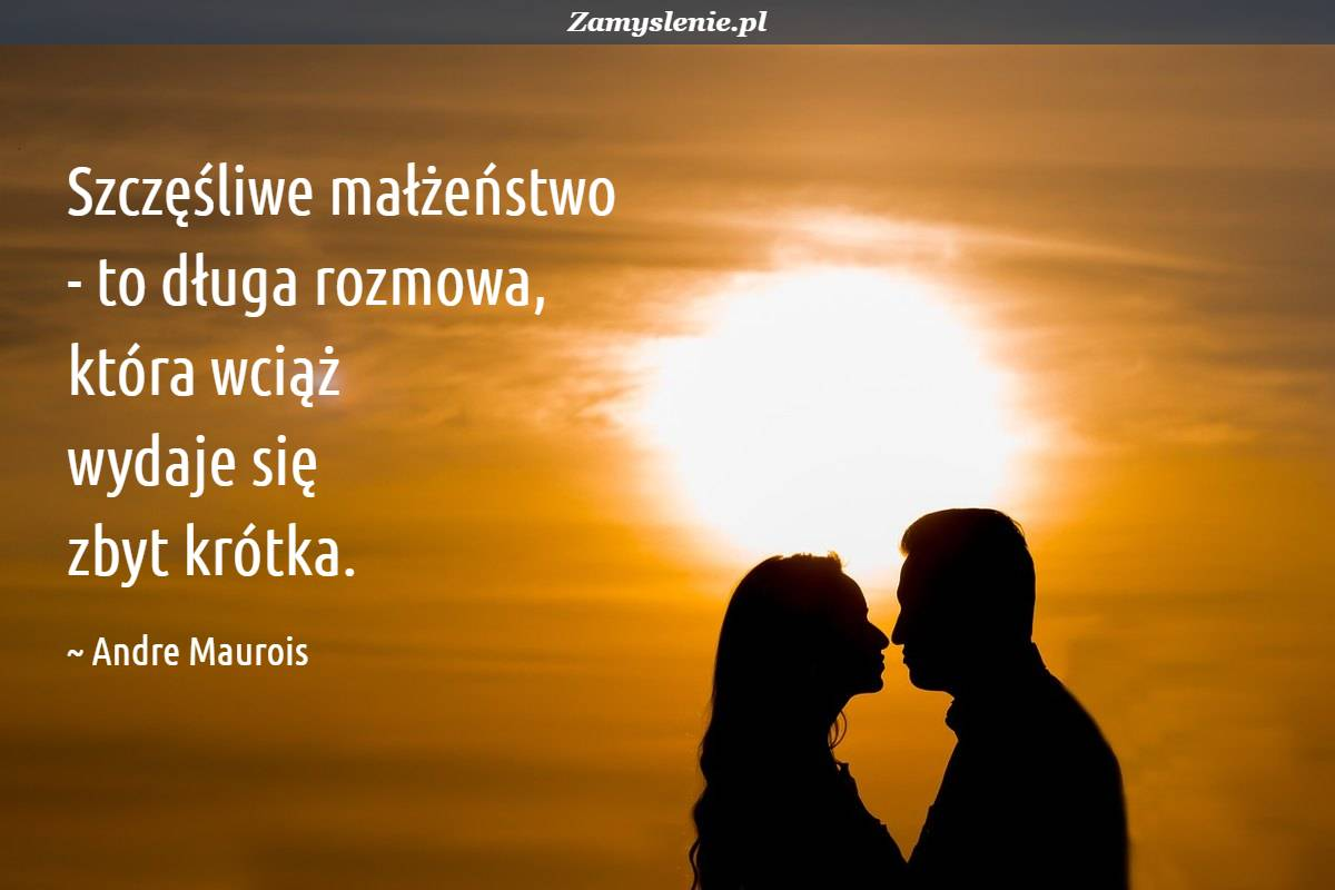 Obraz / mem do cytatu: Szczęśliwe małżeństwo - to długa rozmowa, która wciąż wydaje się zbyt krótka.