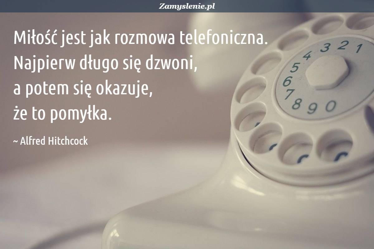 Obraz / mem do cytatu: Miłość jest jak rozmowa telefoniczna. Najpierw długo się dzwoni, a potem się okazuje, że to pomyłka.