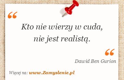 Obraz / mem do cytatu: Kto nie wierzy w cuda, nie jest realistą.