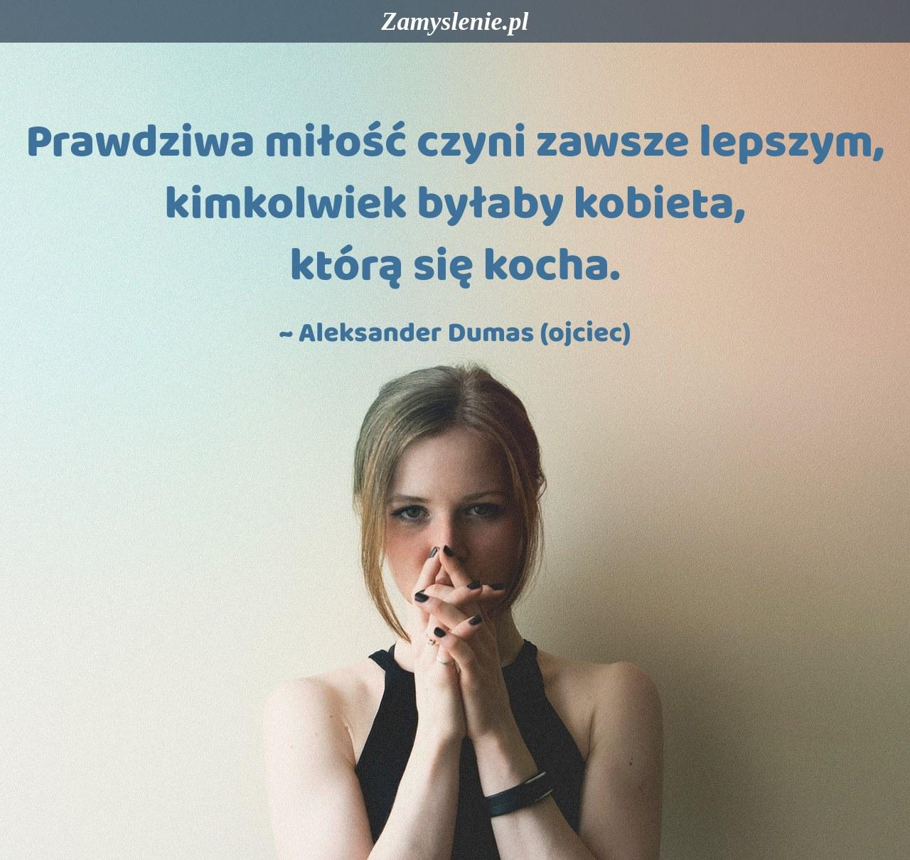 Obraz / mem do cytatu: Prawdziwa miłość czyni zawsze lepszym, kimkolwiek byłaby kobieta, którą się kocha.