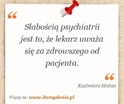 Obraz / mem do cytatu: Słabością psychiatrii jest to, że lekarz uważa się za zdrowszego od pacjenta.