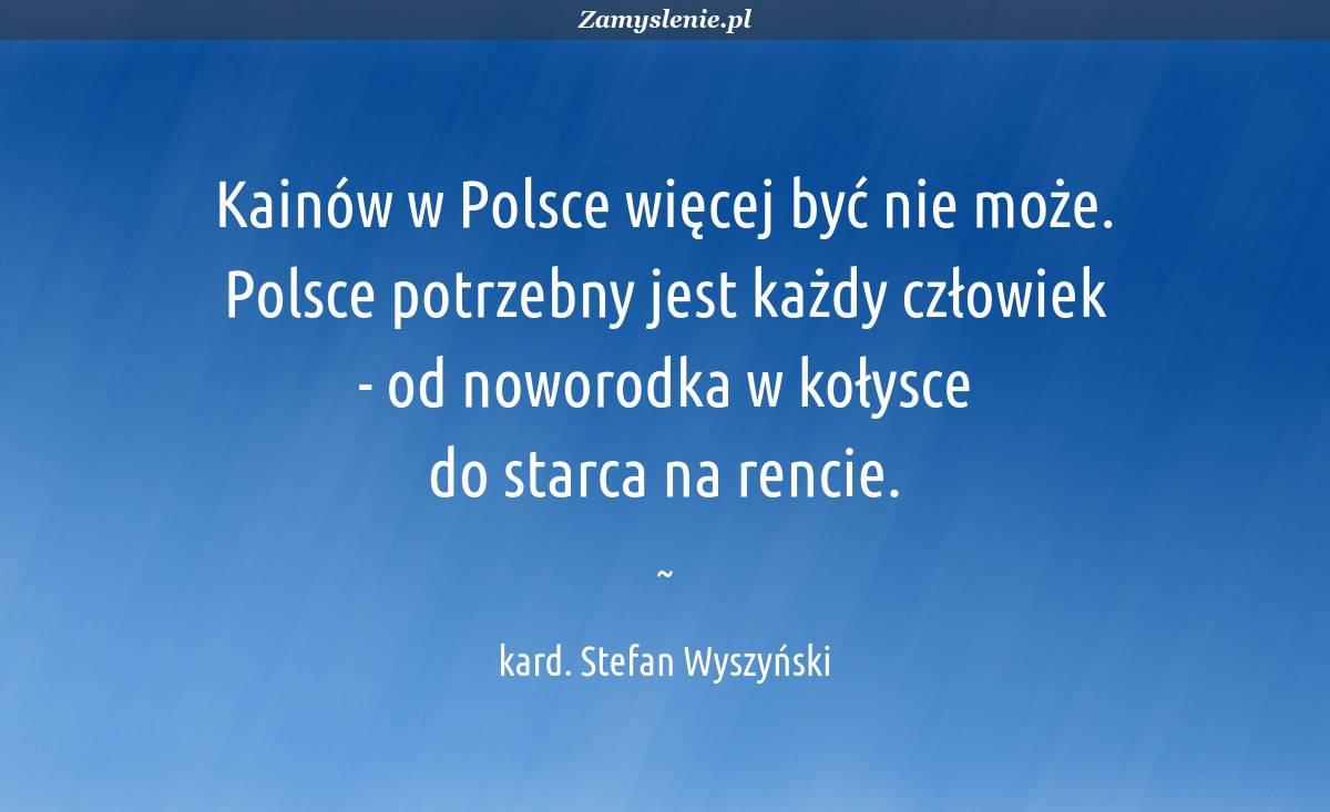 Obraz / mem do cytatu: Kainów w Polsce więcej być nie może. Polsce potrzebny jest każdy człowiek - od noworodka w kołysce do starca na rencie.