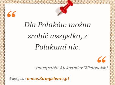 Obraz / mem do cytatu: Dla Polaków można zrobić wszystko, z Polakami nic.