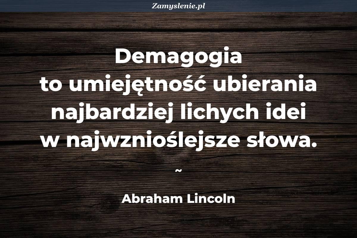 Obraz / mem do cytatu: Demagogia to umiejętność ubierania najbardziej lichych idei w najwznioślejsze słowa.