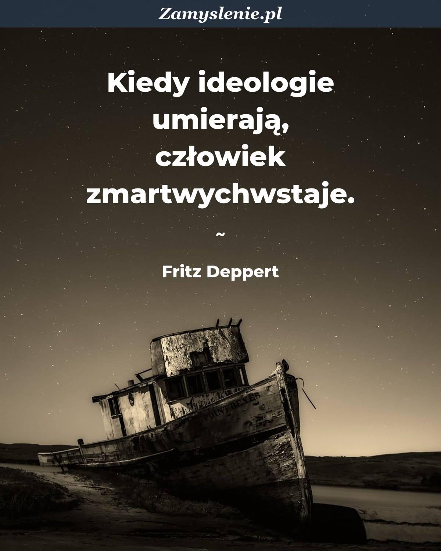 Obraz / mem do cytatu: Kiedy ideologie umierają, człowiek zmartwychwstaje.