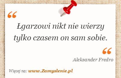 Obraz / mem do cytatu: Łgarzowi nikt nie wierzy tylko czasem on sam sobie.