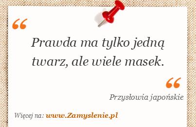 Przysłowie: Prawda ma tylko jedną twarz, ale wiele masek. - Zamyslenie.pl