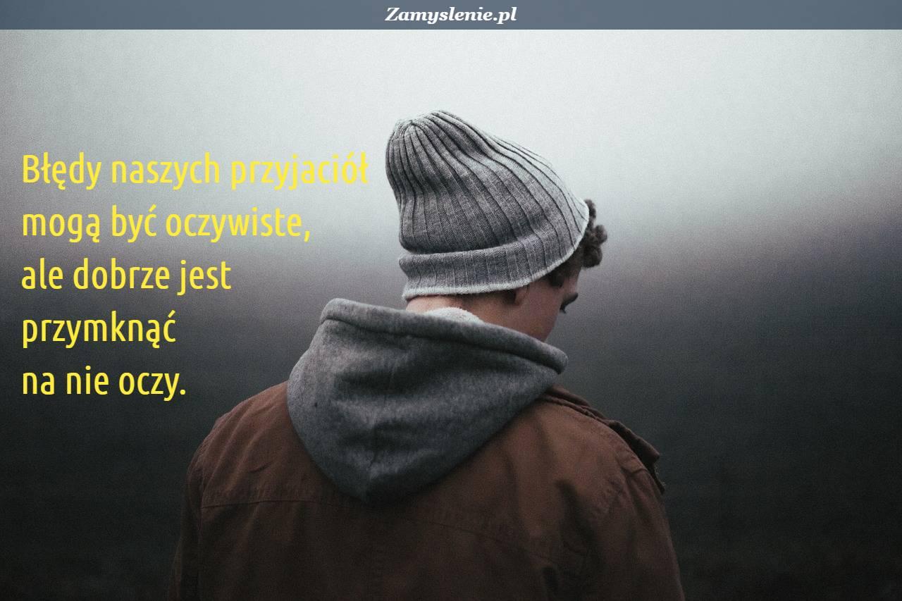 Obraz / mem do cytatu: Błędy naszych przyjaciół mogą być oczywiste, ale dobrze jest przymknąć na nie oczy.