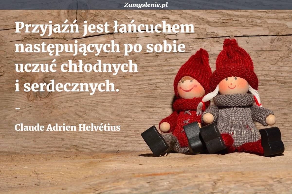 Obraz / mem do cytatu: Przyjaźń jest łańcuchem następujących po sobie uczuć chłodnych i serdecznych.