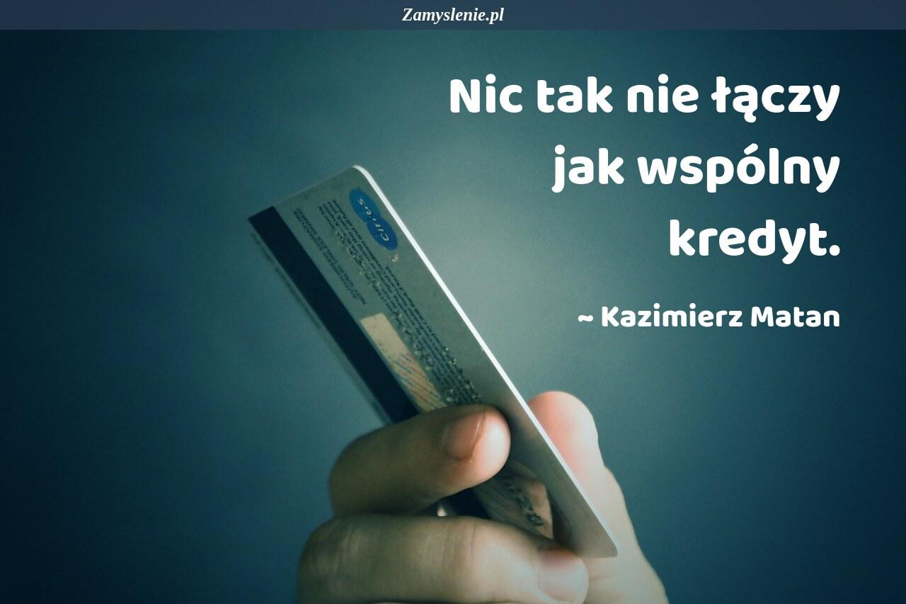 Obraz / mem do cytatu: Nic tak nie łączy jak wspólny kredyt.