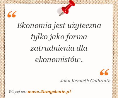 Obraz / mem do cytatu: Ekonomia jest użyteczna tylko jako forma zatrudnienia dla ekonomistów.