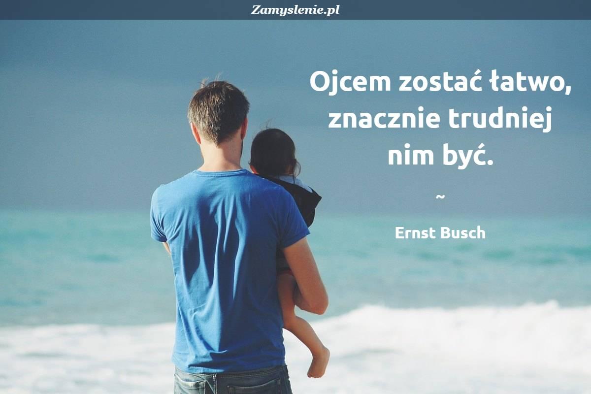 Obraz / mem do cytatu: Ojcem zostać łatwo, znacznie trudniej nim być.