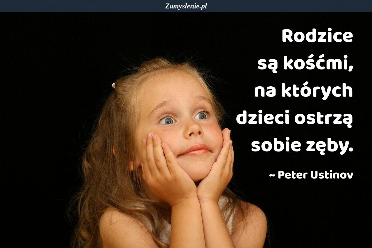 Obraz / mem do cytatu: Rodzice są kośćmi, na których dzieci ostrzą sobie zęby.