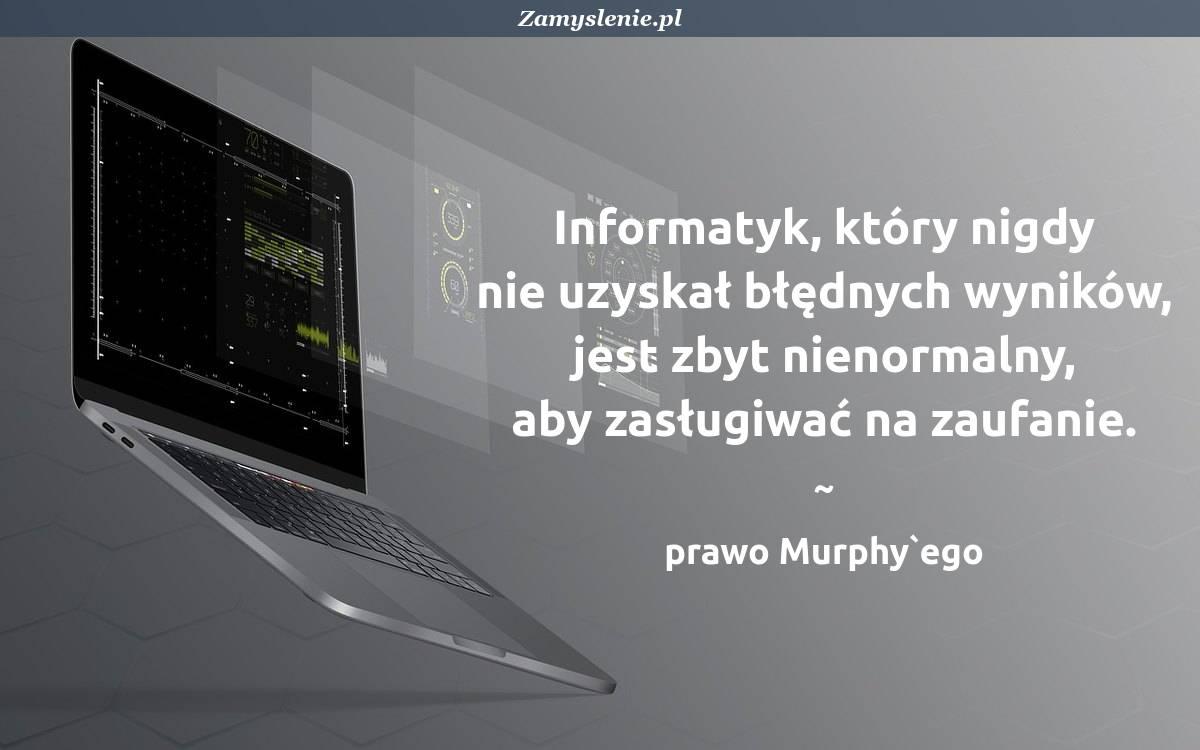Obraz / mem do cytatu: Informatyk, który nigdy nie uzyskał błędnych wyników, jest zbyt nienormalny, aby zasługiwać na zaufanie.