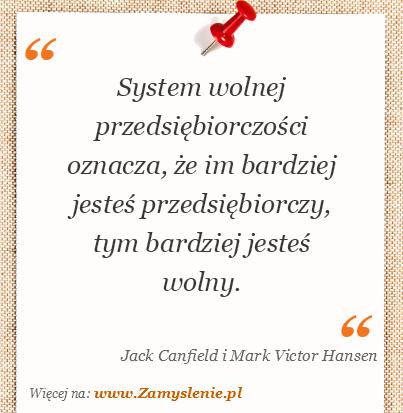 Obraz / mem do cytatu: System wolnej przedsiębiorczości oznacza, że im bardziej jesteś przedsiębiorczy, tym bardziej jesteś wolny.