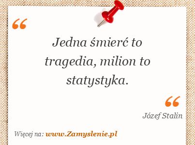 Obraz / mem do cytatu: Jedna śmierć to tragedia, milion to statystyka.