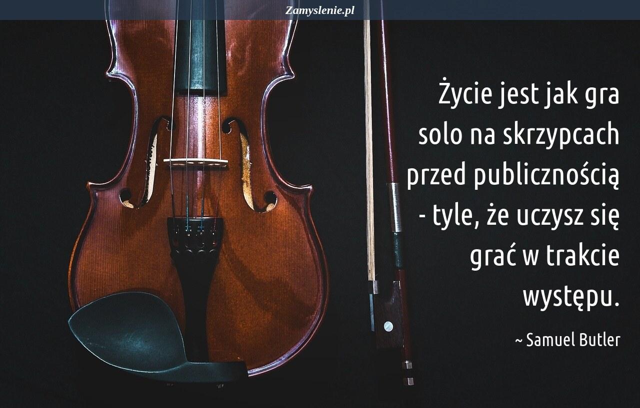 Obraz / mem do cytatu: Życie jest jak gra solo na skrzypcach przed publicznością - tyle, że uczysz się grać w trakcie występu.