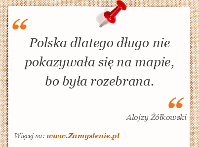 Obraz / mem do cytatu: Polska dlatego długo nie pokazywała się na mapie, bo była rozebrana.