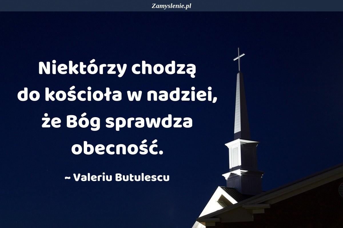 Obraz / mem do cytatu: Niektórzy chodzą do kościoła w nadziei, że Bóg sprawdza obecność.