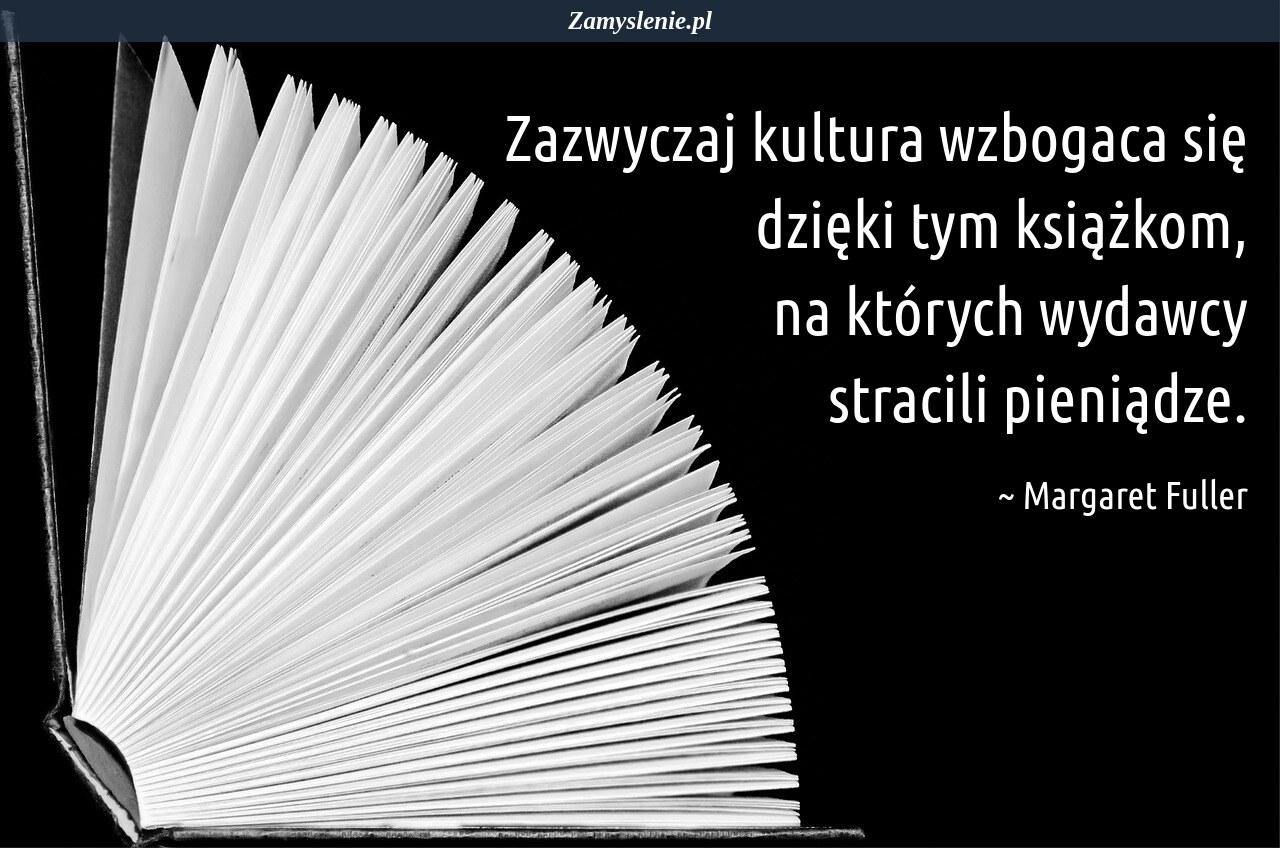Obraz / mem do cytatu: Zazwyczaj kultura wzbogaca się dzięki tym książkom, na których wydawcy stracili pieniądze.