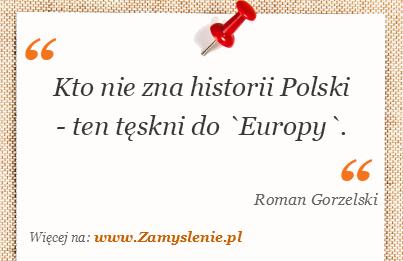 Obraz / mem do cytatu: Kto nie zna historii Polski - ten tęskni do `Europy`.