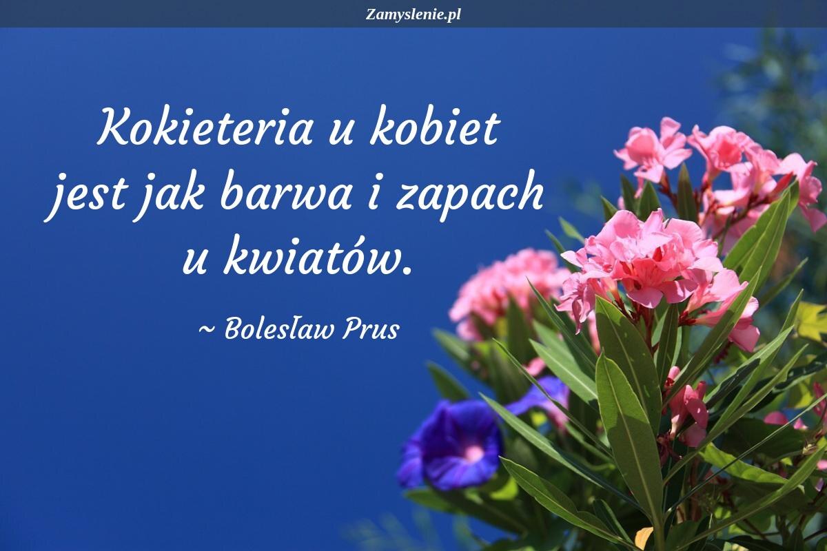 Obraz / mem do cytatu: Kokieteria u kobiet jest jak barwa i zapach u kwiatów.