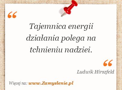 Obraz / mem do cytatu: Tajemnica energii działania polega na tchnieniu nadziei.
