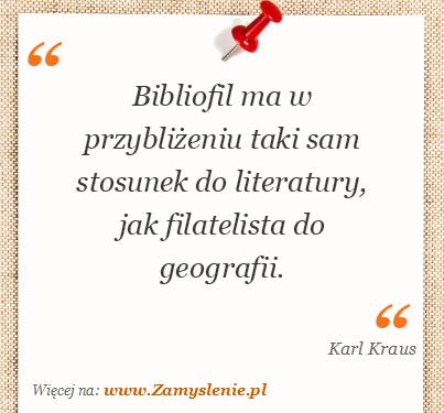 Obraz / mem do cytatu: Bibliofil ma w przybliżeniu taki sam stosunek do literatury, jak filatelista do geografii.