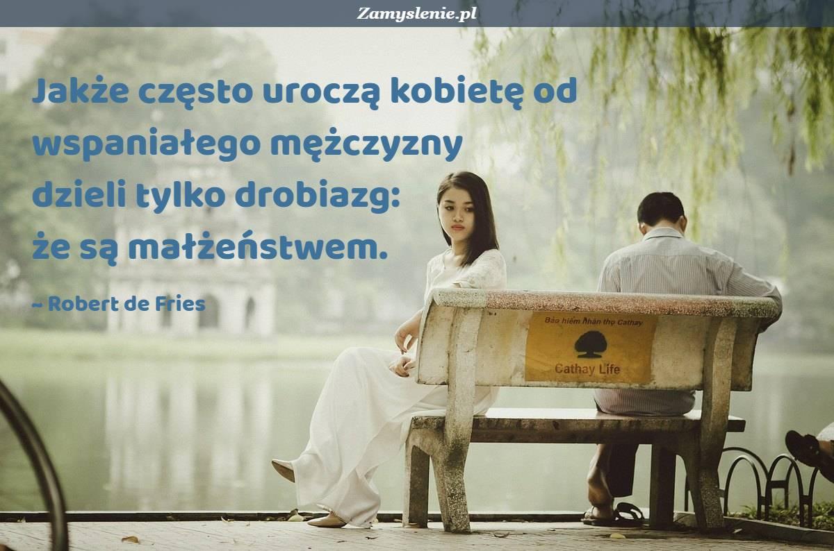 Obraz / mem do cytatu: Jakże często uroczą kobietę od wspaniałego mężczyzny dzieli tylko drobiazg: że są małżeństwem.