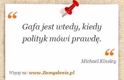 Obraz / mem do cytatu: Gafa jest wtedy, kiedy polityk mówi prawdę.