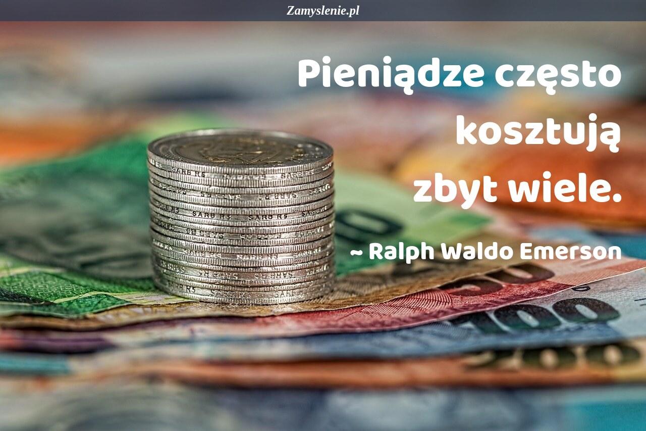 Obraz / mem do cytatu: Pieniądze często kosztują zbyt wiele.